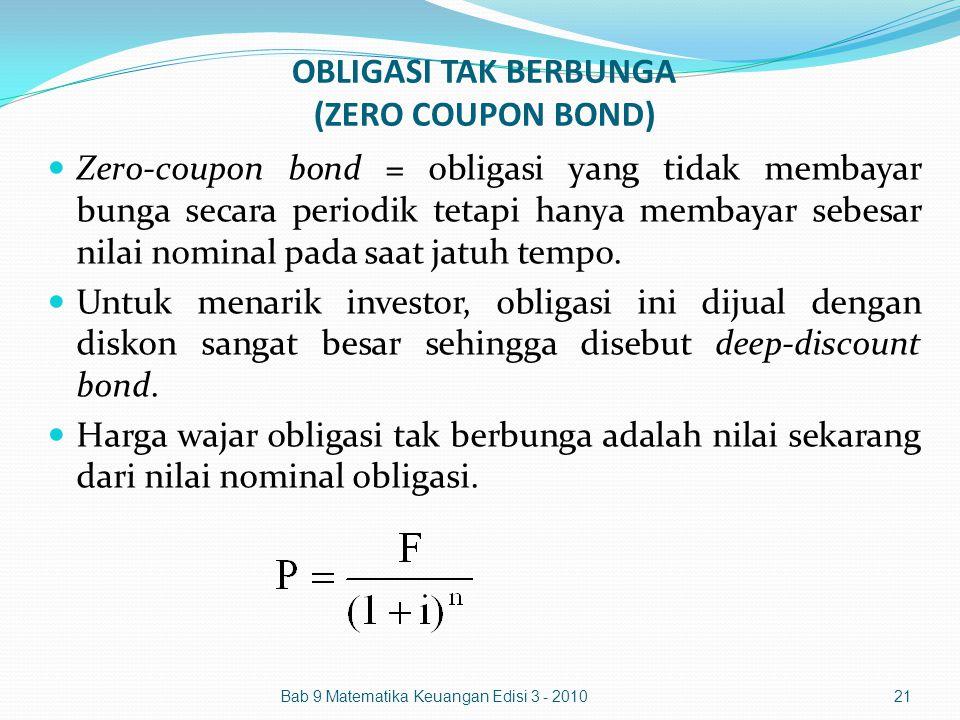OBLIGASI TAK BERBUNGA (ZERO COUPON BOND) Bab 9 Matematika Keuangan Edisi 3 - 201021 Zero-coupon bond = obligasi yang tidak membayar bunga secara perio