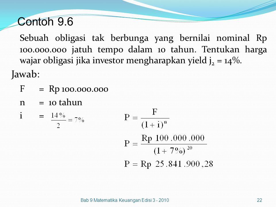 Contoh 9.6 Bab 9 Matematika Keuangan Edisi 3 - 201022 Sebuah obligasi tak berbunga yang bernilai nominal Rp 100.000.000 jatuh tempo dalam 10 tahun. Te