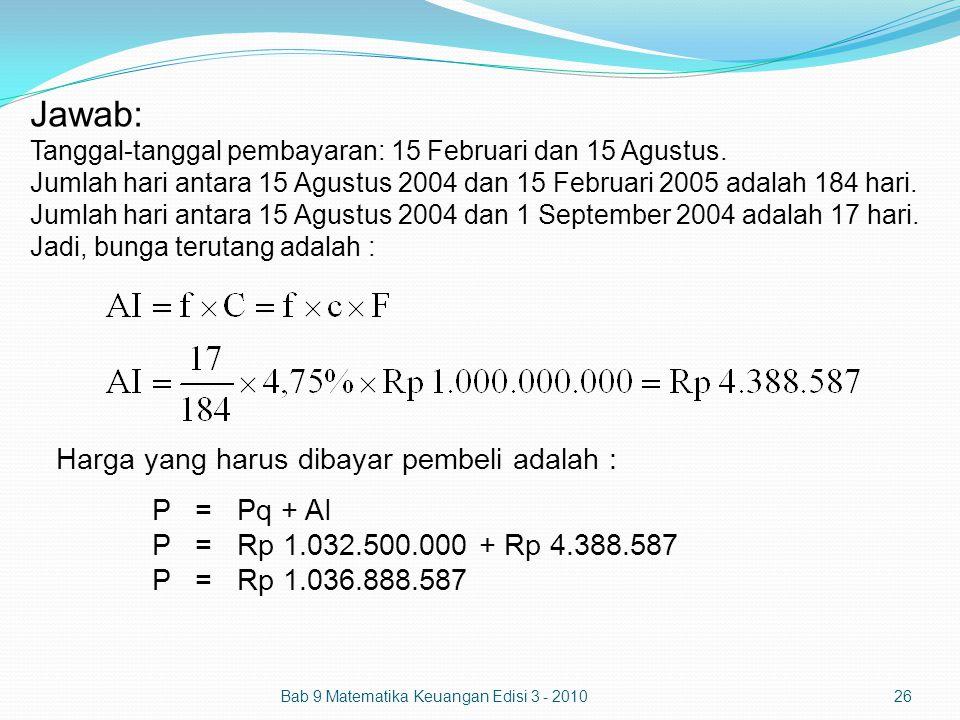Jawab: Tanggal-tanggal pembayaran: 15 Februari dan 15 Agustus. Jumlah hari antara 15 Agustus 2004 dan 15 Februari 2005 adalah 184 hari. Jumlah hari an