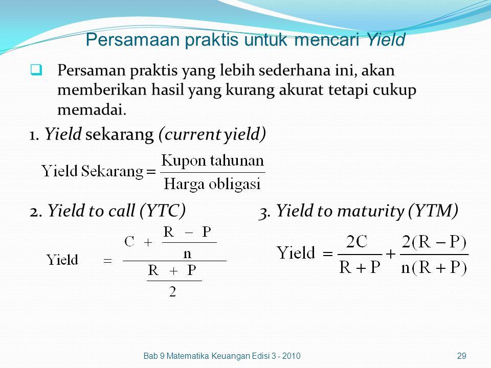 Persamaan praktis untuk mencari Yield  Persaman praktis yang lebih sederhana ini, akan memberikan hasil yang kurang akurat tetapi cukup memadai. 1. Y