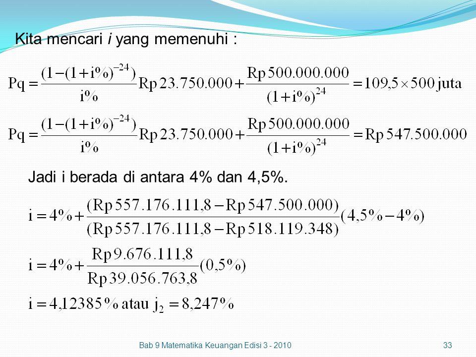 Kita mencari i yang memenuhi : Bab 9 Matematika Keuangan Edisi 3 - 201033 Jadi i berada di antara 4% dan 4,5%.