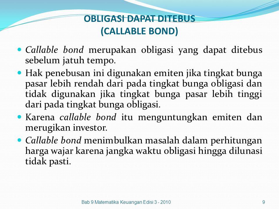 OBLIGASI DAPAT DITEBUS (CALLABLE BOND) Callable bond merupakan obligasi yang dapat ditebus sebelum jatuh tempo. Hak penebusan ini digunakan emiten jik
