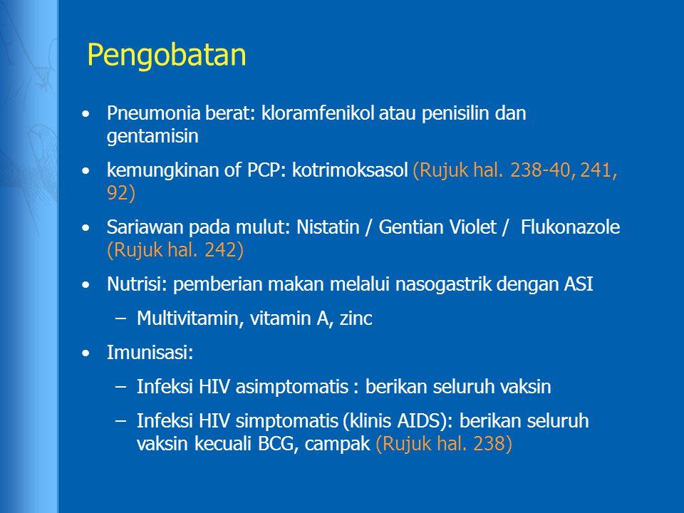 Pengobatan Pneumonia berat: kloramfenikol atau penisilin dan gentamisin kemungkinan of PCP: kotrimoksasol (Rujuk hal. 238-40, 241, 92) Sariawan pada m