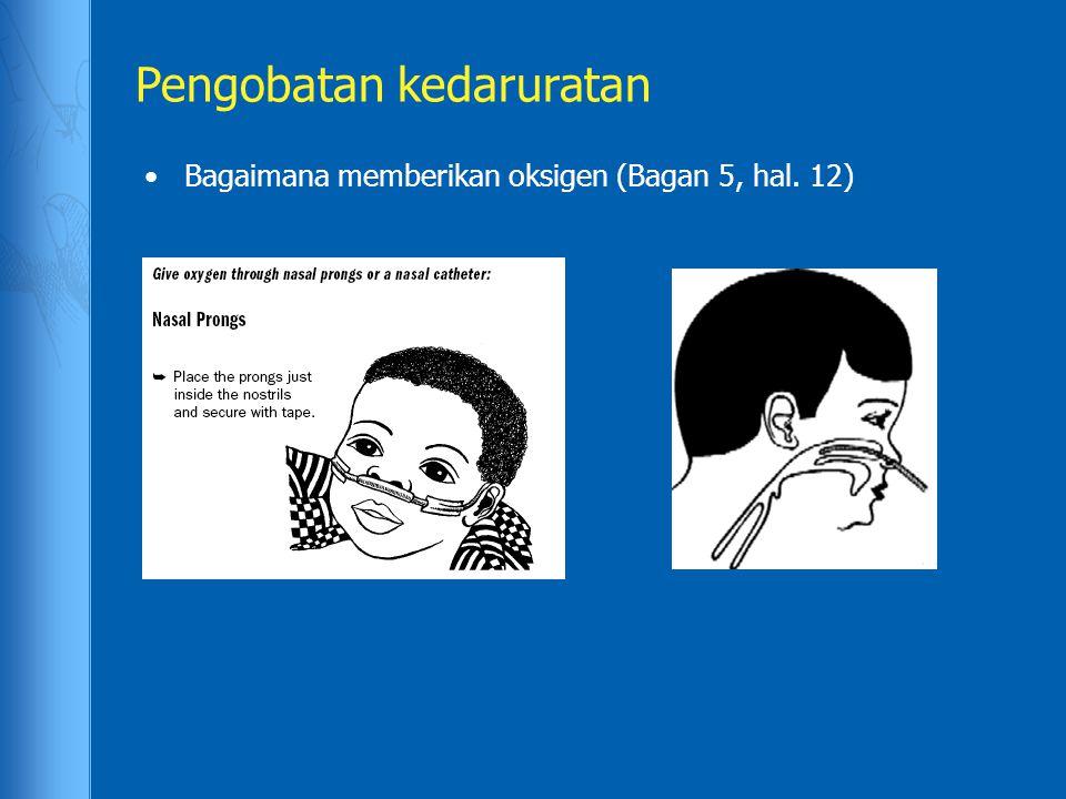 Pengobatan kedaruratan Bagaimana memberikan oksigen (Bagan 5, hal. 12)