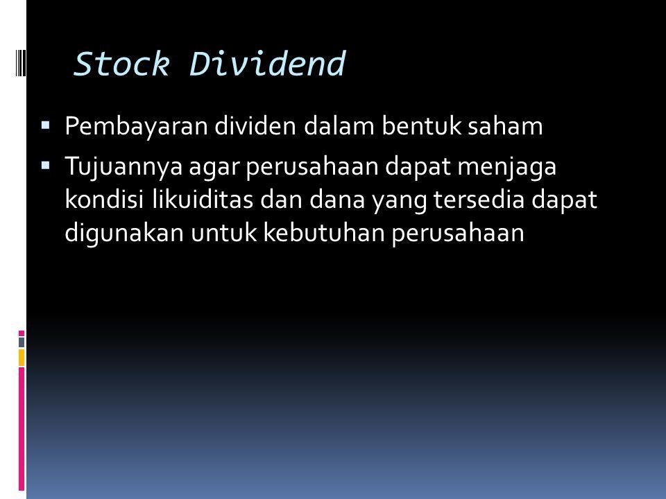 Stock Dividend  Pembayaran dividen dalam bentuk saham  Tujuannya agar perusahaan dapat menjaga kondisi likuiditas dan dana yang tersedia dapat digun