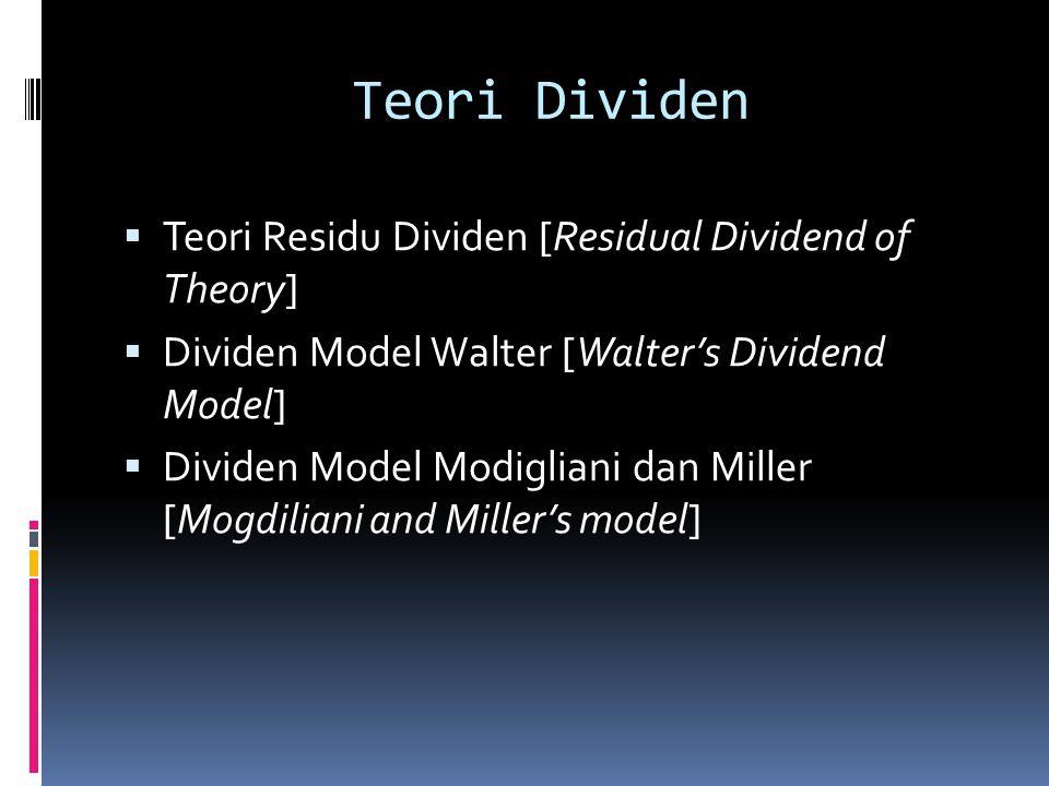Teori Dividen  Teori Residu Dividen [Residual Dividend of Theory]  Dividen Model Walter [Walter's Dividend Model]  Dividen Model Modigliani dan Mil