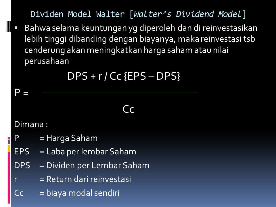 Dividen Model Walter [Walter's Dividend Model]  Bahwa selama keuntungan yg diperoleh dan di reinvestasikan lebih tinggi dibanding dengan biayanya, ma