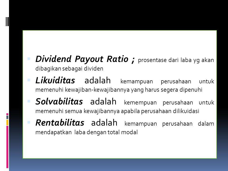  Dividend Payout Ratio ; prosentase dari laba yg akan dibagikan sebagai dividen  Likuiditas adalah kemampuan perusahaan untuk memenuhi kewajiban-kew