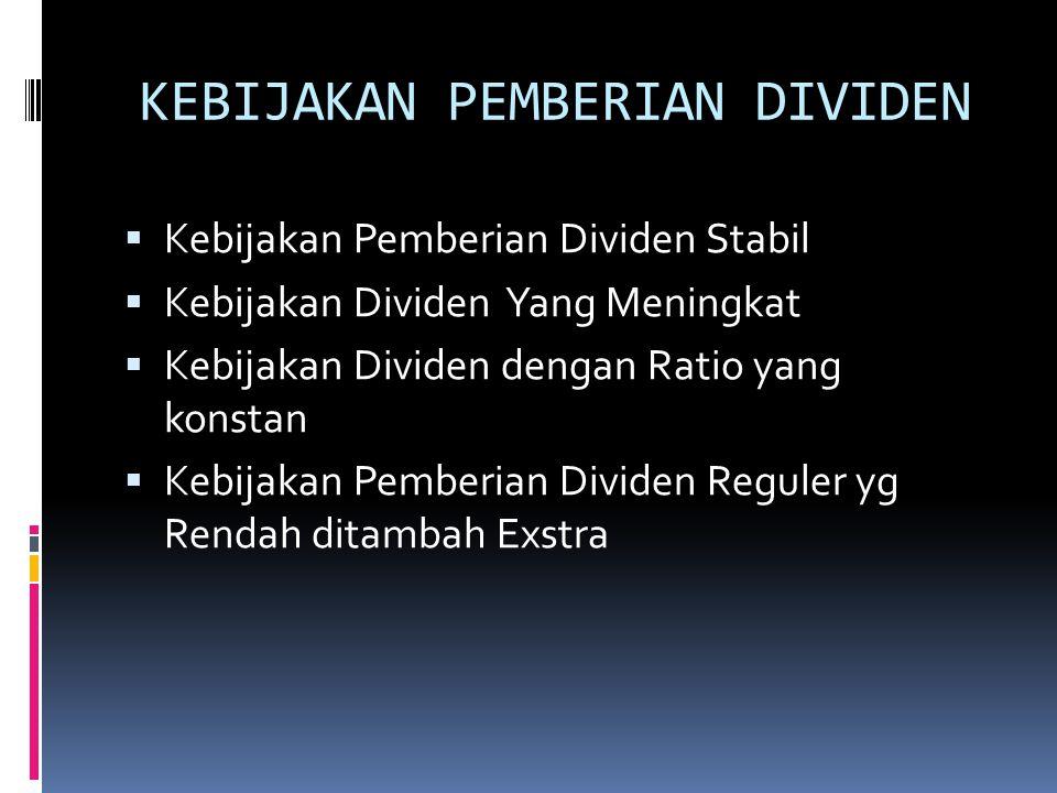 Kebijakan Pemberian Dividen Stabil  Bisa meningkatkan harga saham sebab dividen yg stabil dan dapat dianggap mempunyai resiko yg kecil  Memberikan kesan kepada investor bahwa perusahaan mempunyai prospek yg baik dimasa yg akan datang  Menarik investor yg memnfaatkan dividen untuk keperluan konsumsi sebab dividen selalu dibayar