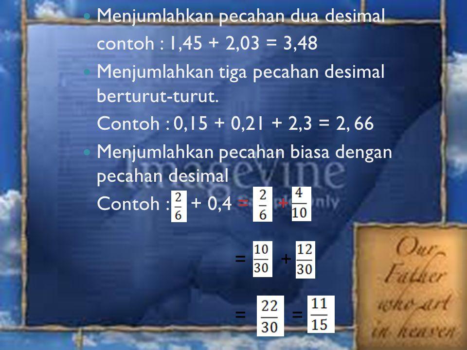 B. Menjumlahkan Pecahan Desimal Menjumlahkan Pecahan satu desimal Contoh : 0,9 + 0, 5 = 1,4 Menjumlahkan pecahan dua desimal dengan satu desimal Conto