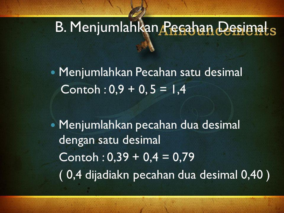 ◦ Menjumlahkan dua pecahan campuran Contoh : 2 + 1 = = 2 + + 1 + = 3 + + = 3 + 1 = 4