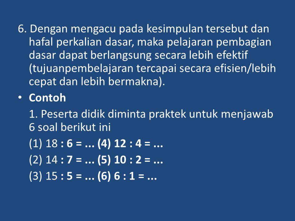 6. Dengan mengacu pada kesimpulan tersebut dan hafal perkalian dasar, maka pelajaran pembagian dasar dapat berlangsung secara lebih efektif (tujuanpem