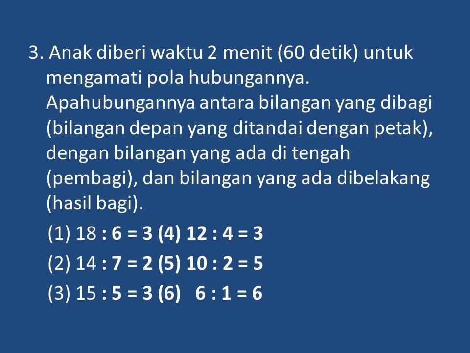 3. Anak diberi waktu 2 menit (60 detik) untuk mengamati pola hubungannya. Apahubungannya antara bilangan yang dibagi (bilangan depan yang ditandai den