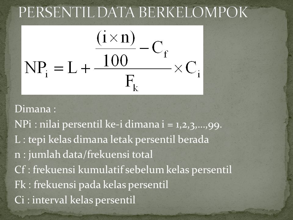 Dimana : NPi : nilai persentil ke-i dimana i = 1,2,3,…,99.