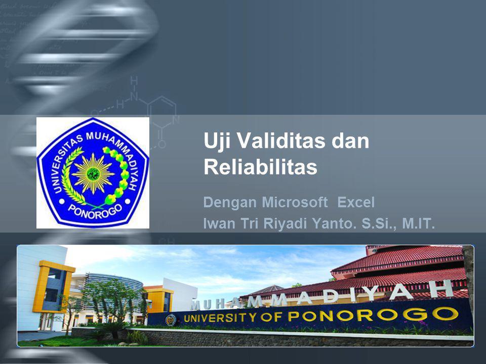 Your Logo Uji Validitas dan Reliabilitas Dengan Microsoft Excel Iwan Tri Riyadi Yanto. S.Si., M.IT.