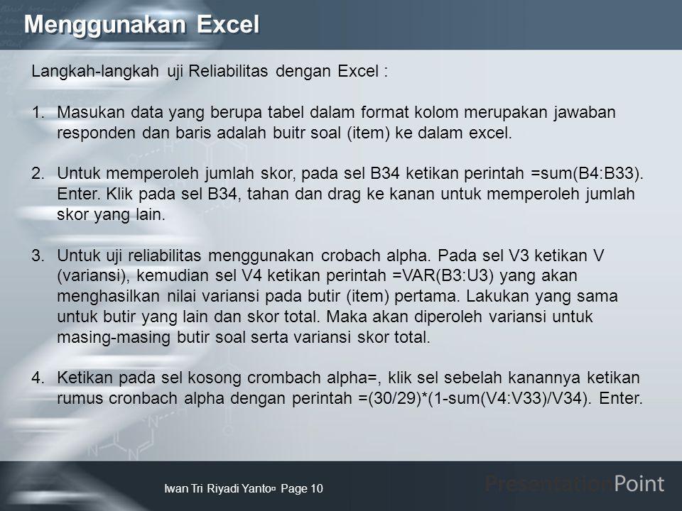 Menggunakan Excel Iwan Tri Riyadi Yanto  Page 10 Langkah-langkah uji Reliabilitas dengan Excel : 1.Masukan data yang berupa tabel dalam format kolom