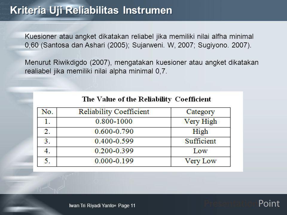 Kriteria Uji Reliabilitas Instrumen Iwan Tri Riyadi Yanto  Page 11 Kuesioner atau angket dikatakan reliabel jika memiliki nilai alfha minimal 0,60 (S