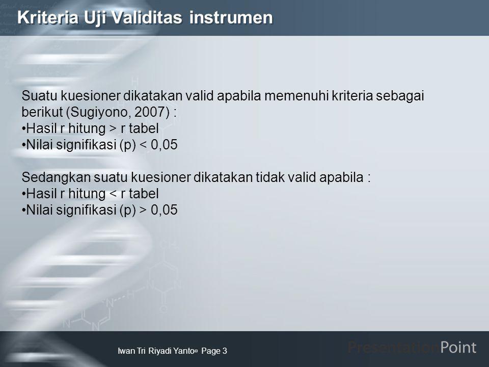 Kriteria Uji Validitas instrumen Iwan Tri Riyadi Yanto  Page 3 Suatu kuesioner dikatakan valid apabila memenuhi kriteria sebagai berikut (Sugiyono, 2