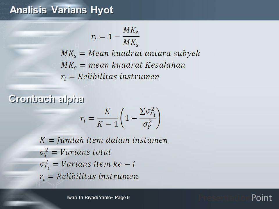 Menggunakan Excel Iwan Tri Riyadi Yanto  Page 10 Langkah-langkah uji Reliabilitas dengan Excel : 1.Masukan data yang berupa tabel dalam format kolom merupakan jawaban responden dan baris adalah buitr soal (item) ke dalam excel.