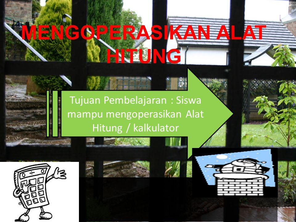 MENGOPERASIKAN ALAT HITUNG Tujuan Pembelajaran : Siswa mampu mengoperasikan Alat Hitung / kalkulator Oleh: Bambang Lestarto, S.E