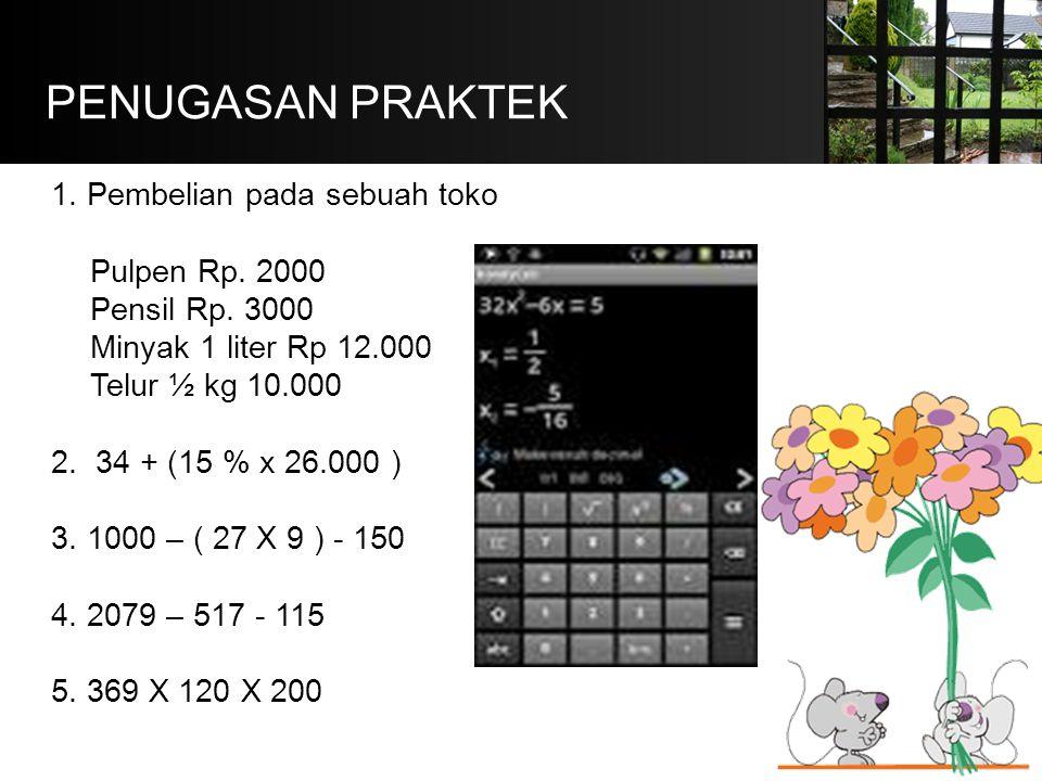PENUGASAN PRAKTEK 1. Pembelian pada sebuah toko Pulpen Rp. 2000 Pensil Rp. 3000 Minyak 1 liter Rp 12.000 Telur ½ kg 10.000 2. 34 + (15 % x 26.000 ) 3.