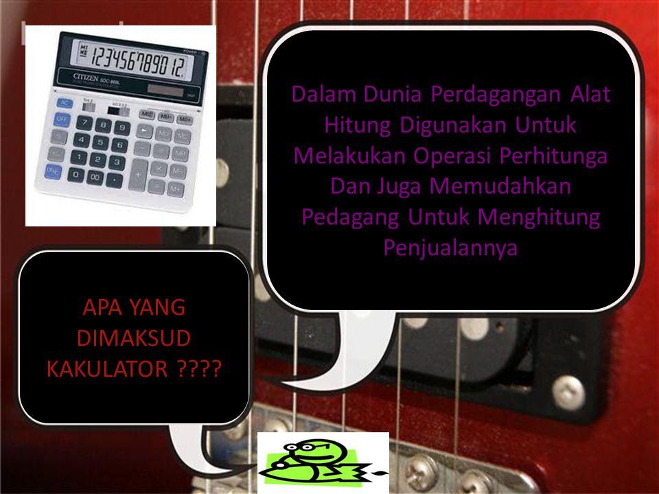 APA YANG DIMAKSUD KAKULATOR ???? Dalam Dunia Perdagangan Alat Hitung Digunakan Untuk Melakukan Operasi Perhitunga Dan Juga Memudahkan Pedagang Untuk M