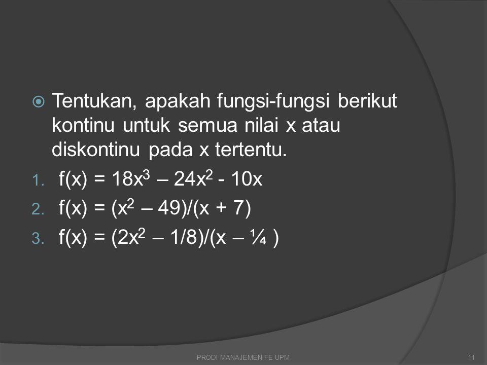  Tentukan, apakah fungsi-fungsi berikut kontinu untuk semua nilai x atau diskontinu pada x tertentu. 1. f(x) = 18x 3 – 24x 2 - 10x 2. f(x) = (x 2 – 4