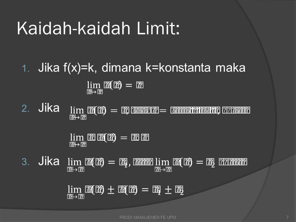 Kaidah-kaidah Limit: 1. Jika f(x)=k, dimana k=konstanta maka 2. Jika 3. Jika 7PRODI MANAJEMEN FE UPM