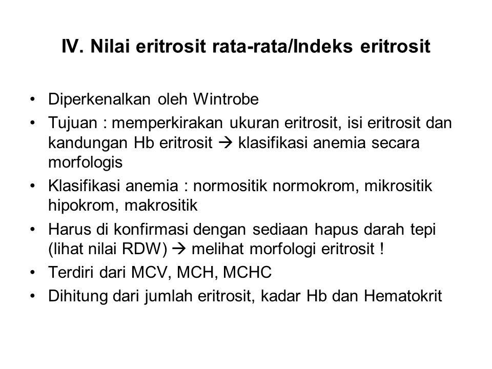 IV. Nilai eritrosit rata-rata/Indeks eritrosit Diperkenalkan oleh Wintrobe Tujuan : memperkirakan ukuran eritrosit, isi eritrosit dan kandungan Hb eri