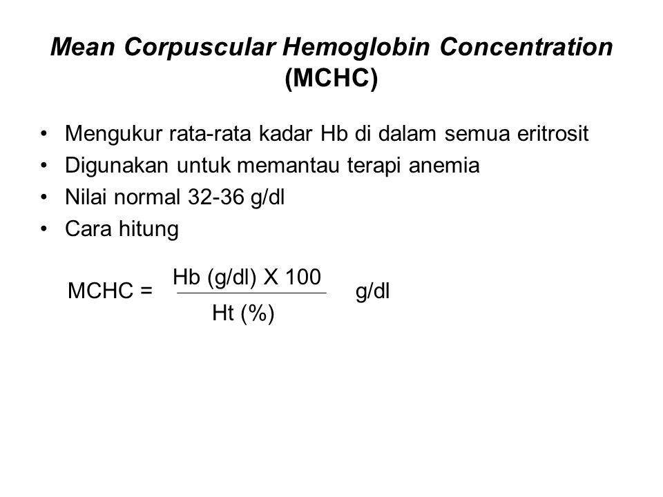 Mean Corpuscular Hemoglobin Concentration (MCHC) Mengukur rata-rata kadar Hb di dalam semua eritrosit Digunakan untuk memantau terapi anemia Nilai normal 32-36 g/dl Cara hitung g/dl Ht (%) Hb (g/dl) X 100 MCHC =
