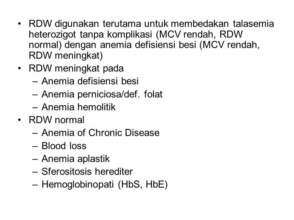 RDW digunakan terutama untuk membedakan talasemia heterozigot tanpa komplikasi (MCV rendah, RDW normal) dengan anemia defisiensi besi (MCV rendah, RDW meningkat) RDW meningkat pada –Anemia defisiensi besi –Anemia perniciosa/def.