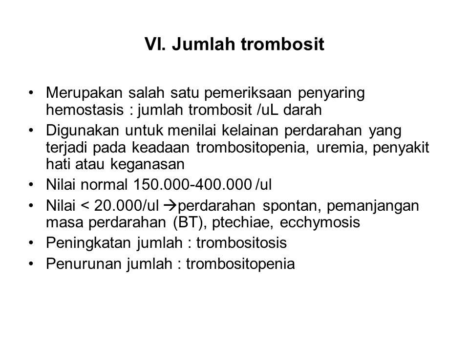 VI. Jumlah trombosit Merupakan salah satu pemeriksaan penyaring hemostasis : jumlah trombosit /uL darah Digunakan untuk menilai kelainan perdarahan ya