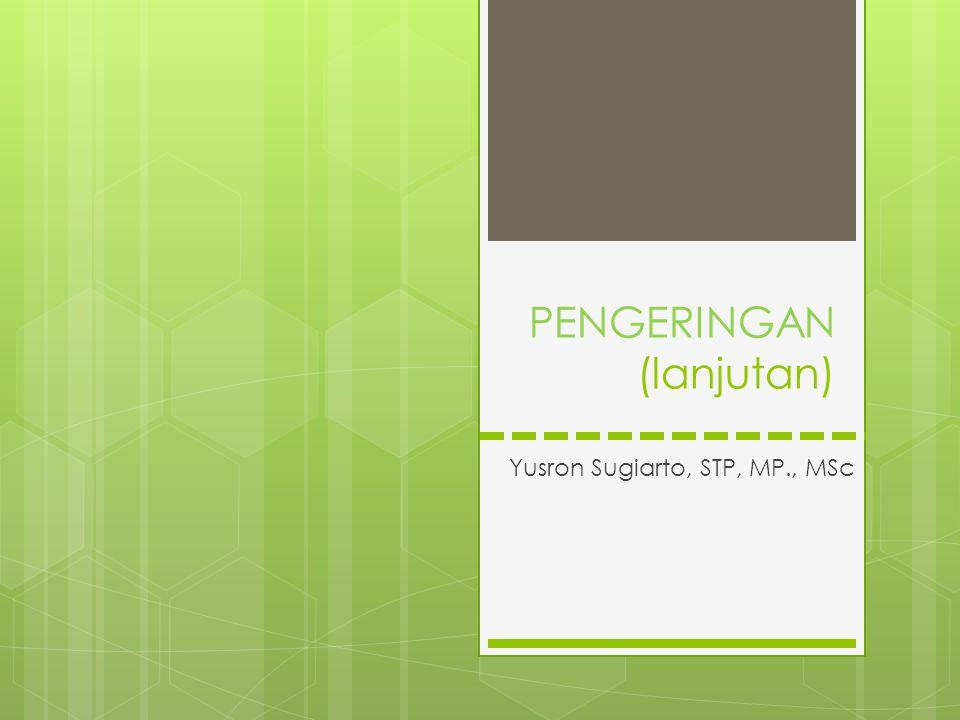PENGERINGAN (lanjutan) Yusron Sugiarto, STP, MP., MSc