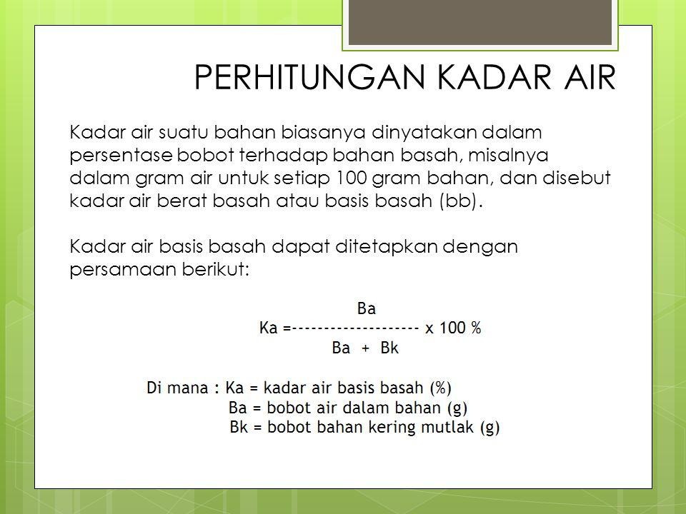 PERHITUNGAN KADAR AIR Kadar air suatu bahan biasanya dinyatakan dalam persentase bobot terhadap bahan basah, misalnya dalam gram air untuk setiap 100