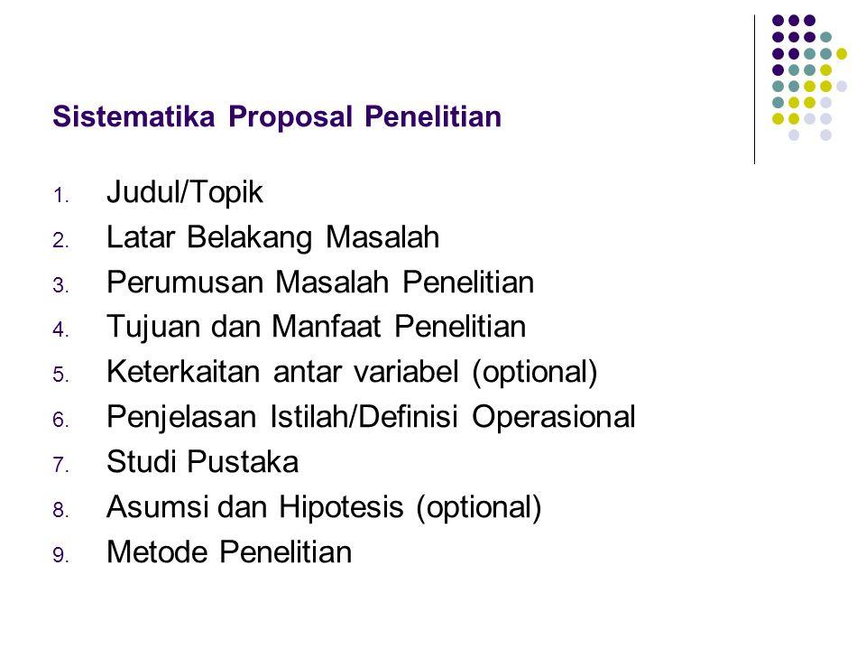 Sistematika Proposal Penelitian 1.Judul/Topik 2. Latar Belakang Masalah 3.