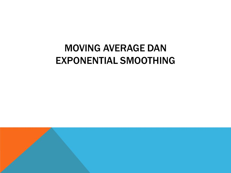 4. METODE DOUBLE EXPONENTIALS SMOOTHING (M BROWN)