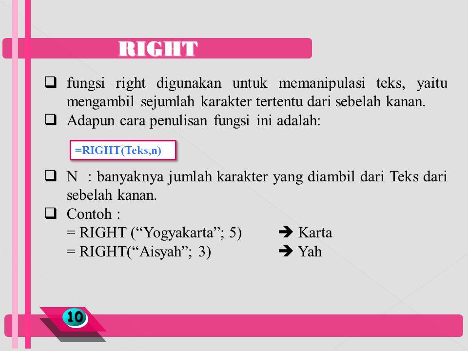 RIGHT 1010  fungsi right digunakan untuk memanipulasi teks, yaitu mengambil sejumlah karakter tertentu dari sebelah kanan.  Adapun cara penulisan fu