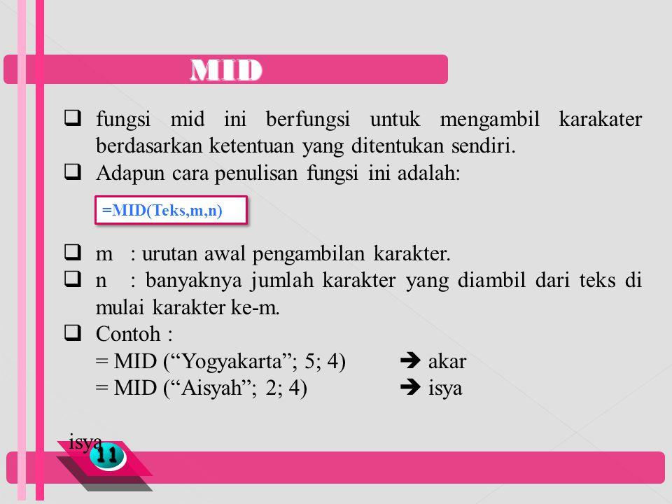 MID 1111  fungsi mid ini berfungsi untuk mengambil karakater berdasarkan ketentuan yang ditentukan sendiri.  Adapun cara penulisan fungsi ini adalah
