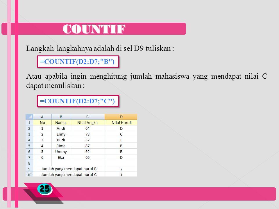 COUNTIF 2525 Langkah-langkahnya adalah di sel D9 tuliskan : Atau apabila ingin menghitung jumlah mahasiswa yang mendapat nilai C dapat menuliskan : =C