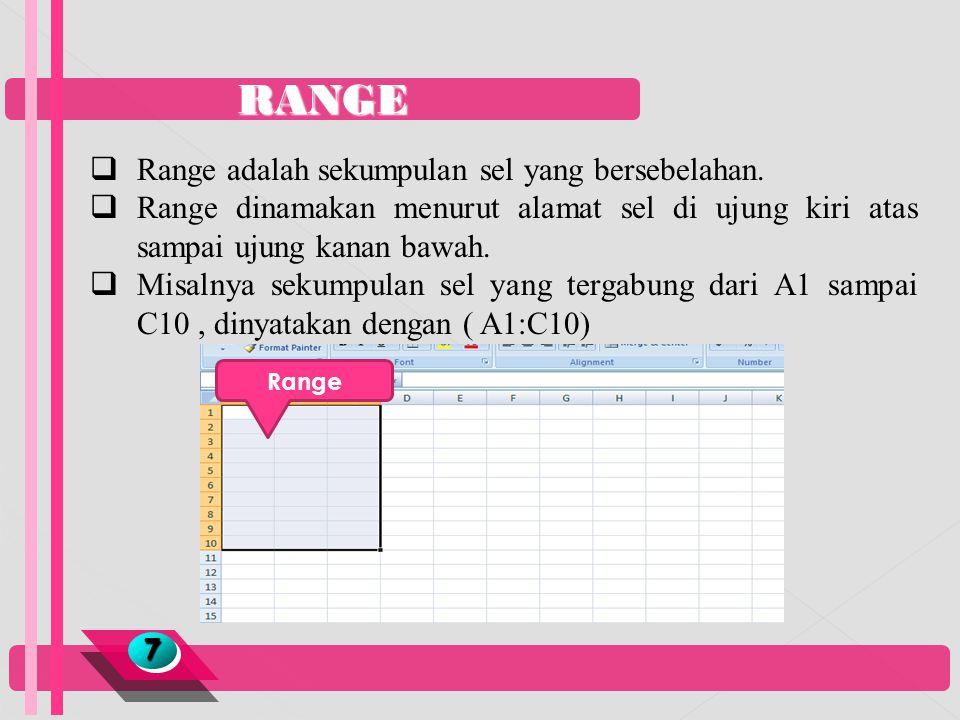 RANGE 77  Range adalah sekumpulan sel yang bersebelahan.  Range dinamakan menurut alamat sel di ujung kiri atas sampai ujung kanan bawah.  Misalnya