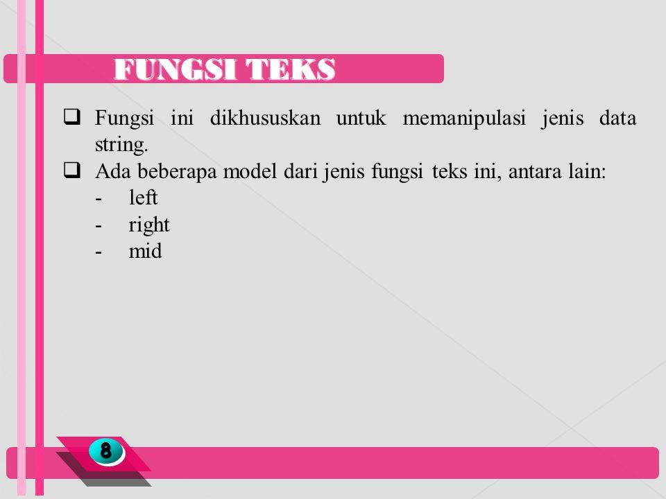 FUNGSI TEKS 88  Fungsi ini dikhususkan untuk memanipulasi jenis data string.  Ada beberapa model dari jenis fungsi teks ini, antara lain: -left - ri