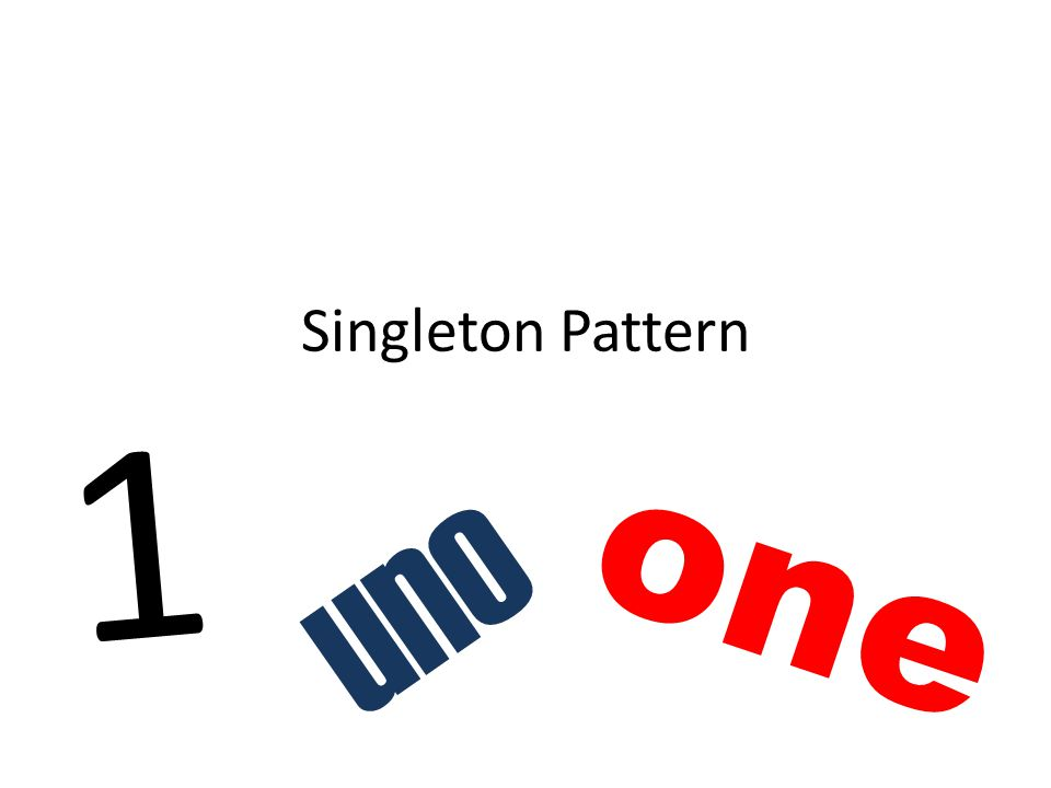 Singleton Pattern 1 one uno