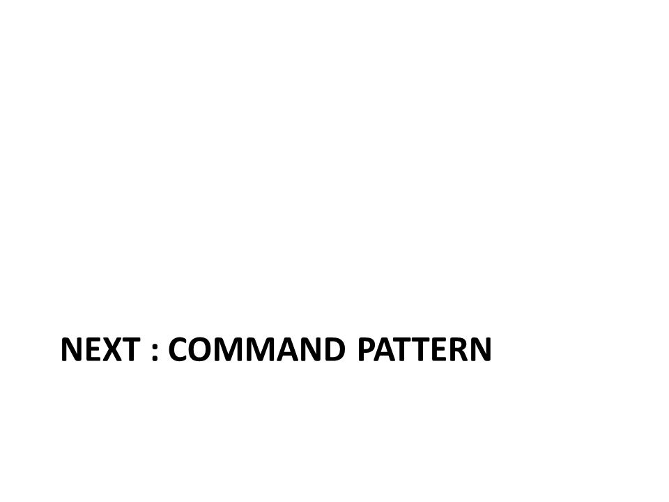 NEXT : COMMAND PATTERN