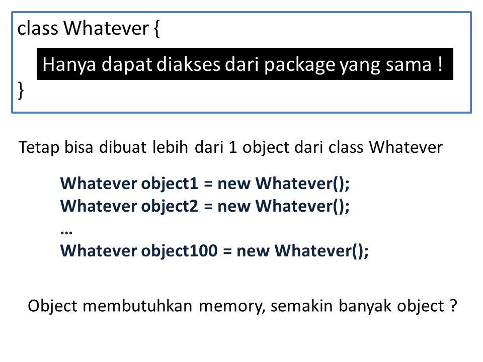 class Whatever { … } Hanya dapat diakses dari package yang sama .