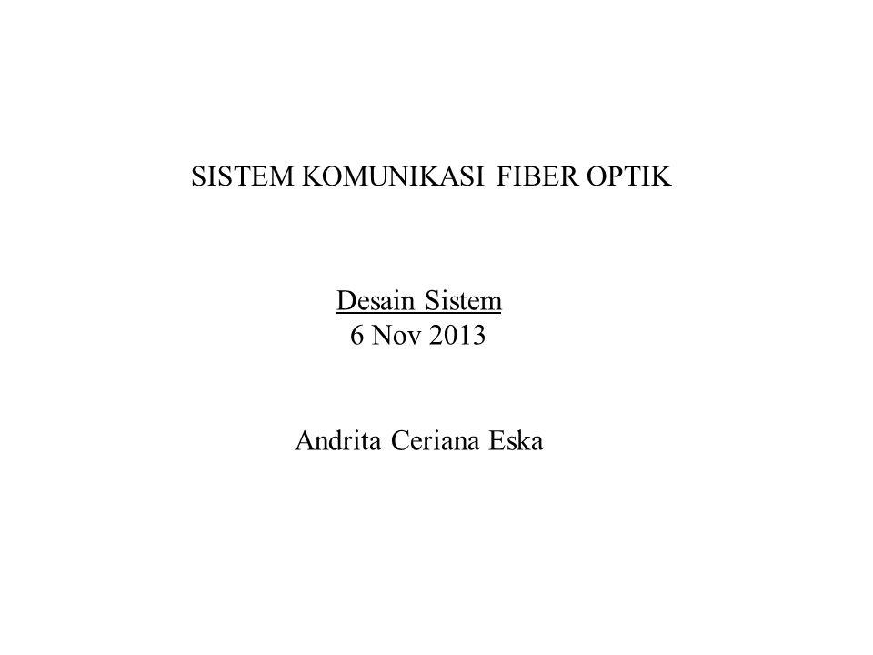 SISTEM KOMUNIKASI FIBER OPTIK Desain Sistem 6 Nov 2013 Andrita Ceriana Eska