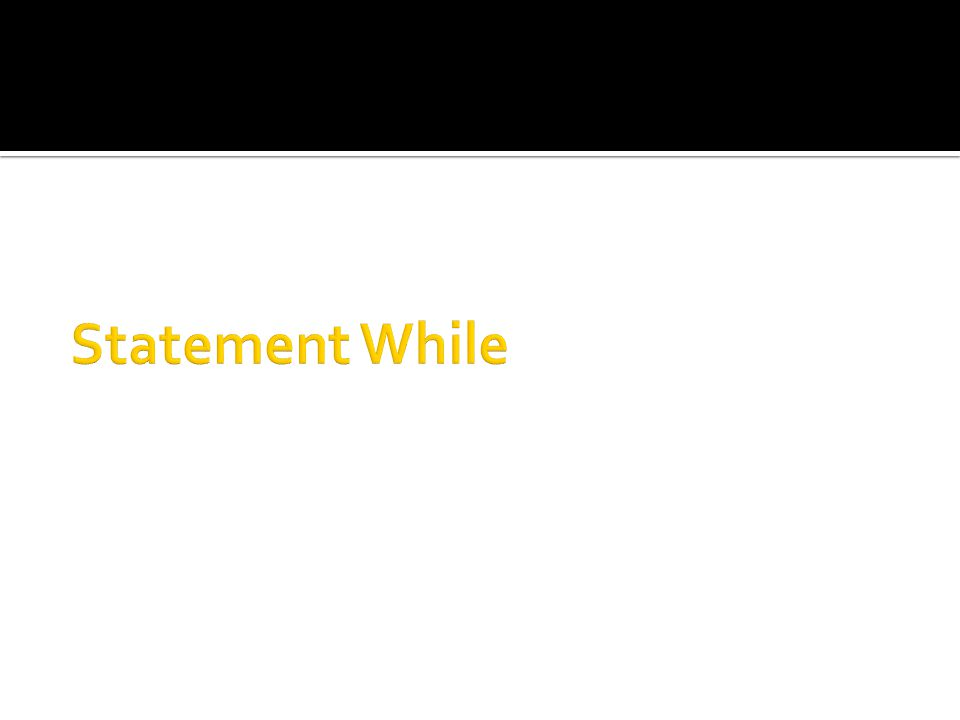 Statement used to evaluate looping statement block for condition is true, and it will stop when the condition is false
