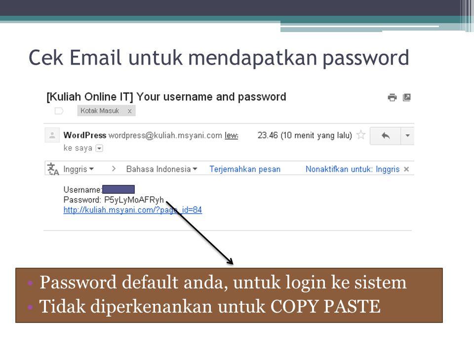 Cek Email untuk mendapatkan password Password default anda, untuk login ke sistem Tidak diperkenankan untuk COPY PASTE