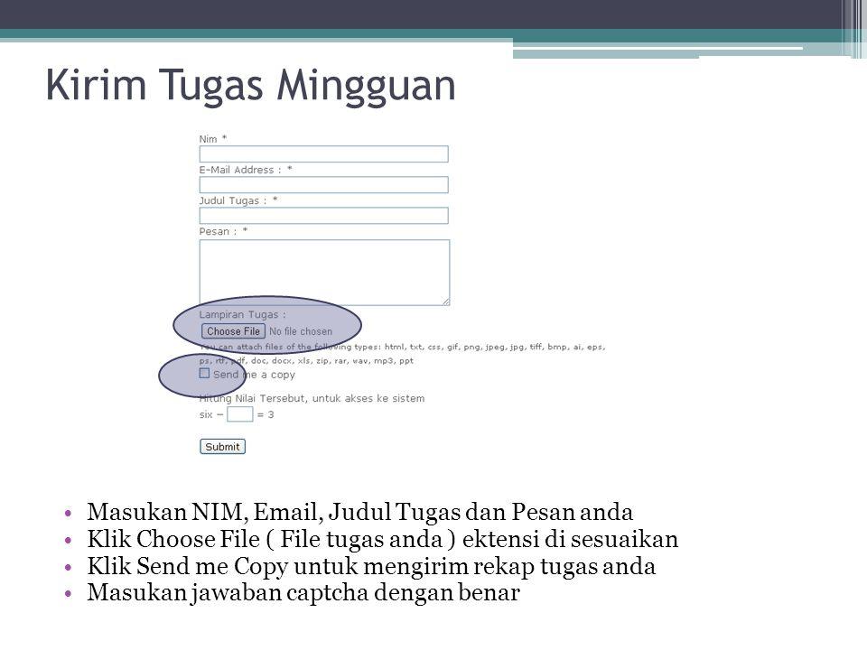 Kirim Tugas Mingguan Masukan NIM, Email, Judul Tugas dan Pesan anda Klik Choose File ( File tugas anda ) ektensi di sesuaikan Klik Send me Copy untuk
