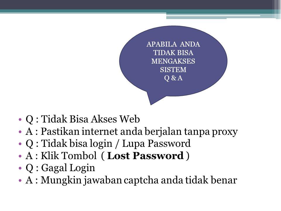 Q : Tidak Bisa Akses Web A : Pastikan internet anda berjalan tanpa proxy Q : Tidak bisa login / Lupa Password A : Klik Tombol ( Lost Password ) Q : Ga