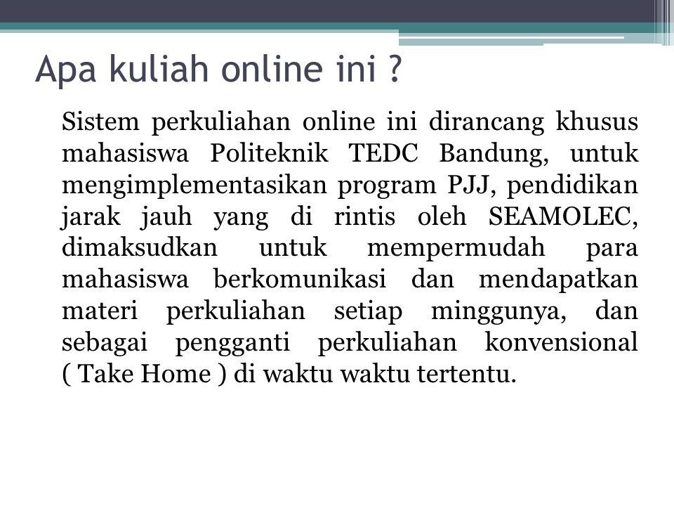 Apa kuliah online ini ? Sistem perkuliahan online ini dirancang khusus mahasiswa Politeknik TEDC Bandung, untuk mengimplementasikan program PJJ, pendi